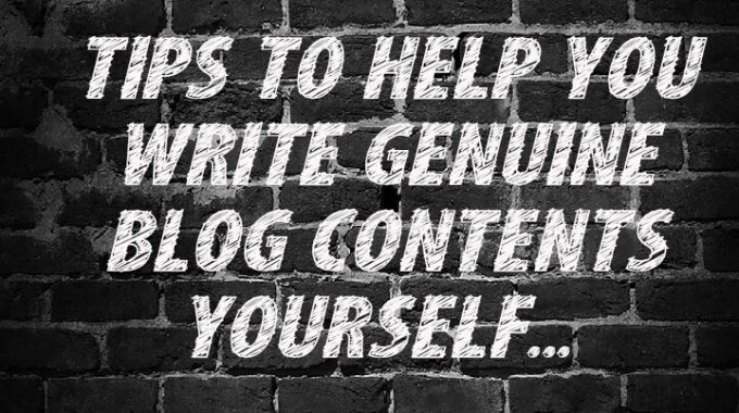 How To Write Genuine Blog Contents Yourself
