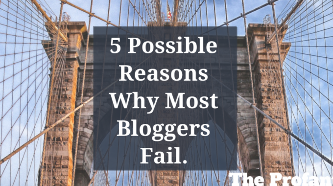5 Possible Reasons Bloggers Fail