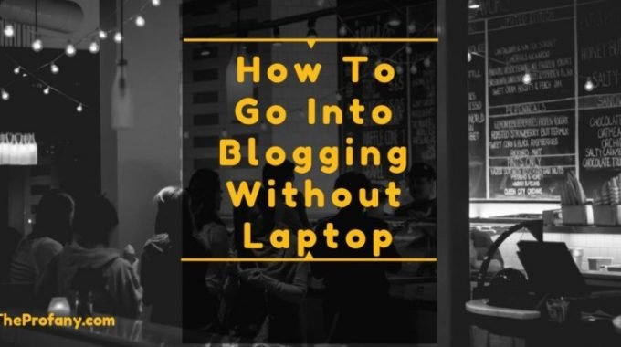 How to Blog Without Laptop