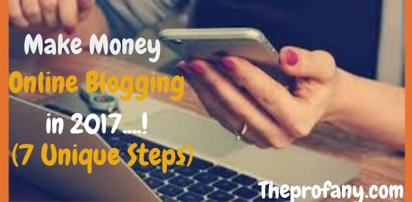 How to Make Money Online Blogging in 2018 (7 Unique Steps)